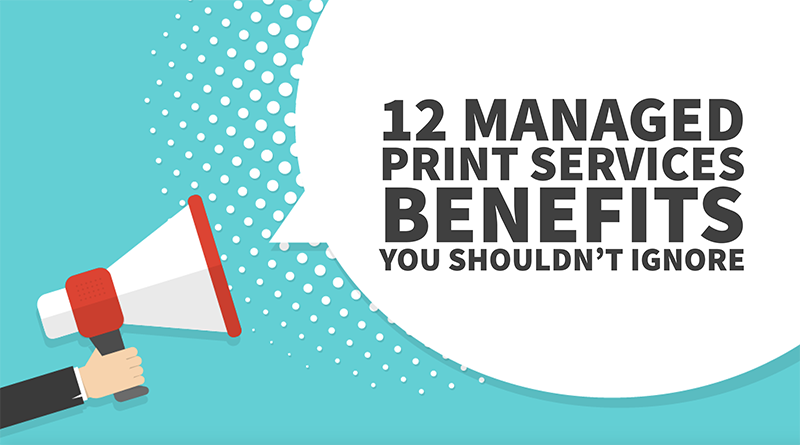 12 Managed Print Services Benefits You Shouldn't Ignore