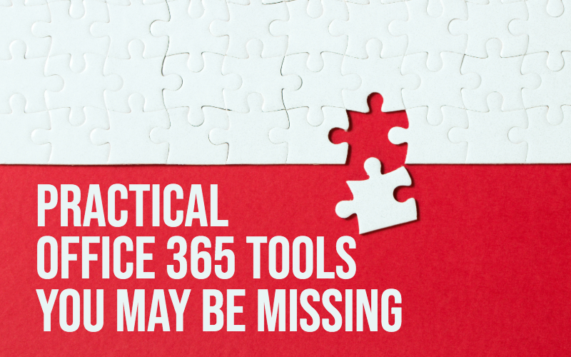 Practical Office 365 Tools You May Be Missing